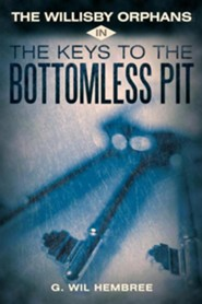 The Willisby Orphans: In the Keys to the Bottomless Pit  -     By: G. Wil Hembree