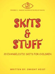 Skits & Stuff: Twenty Evangelistic Skits for Children  -     By: Dwight Heist