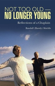 Not Too Old-No Longer Young: Reflections of a Chaplain