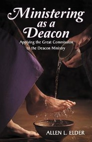 Ministering as a Deacon: Applying the Great Commission to the Deacon Ministry