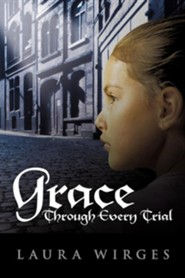 Grace Through Every Trial  -     By: Laura Wirges