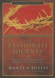 The Passionate Journey: Walking into the Darkness Toward the Light of Easter