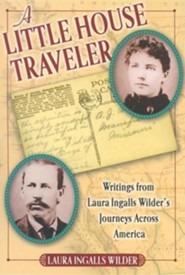 A Little House Traveler: Writings from Laura Ingalls Wilder's Journeys Across America  -     By: Laura Ingalls Wilder