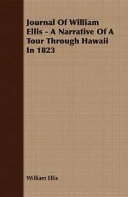 Journal of William Ellis - A Narrative of a Tour Through Hawaii in 1823
