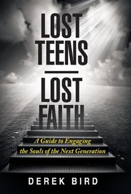 Lost Teens Lost Faith: A Guide to Engaging the Souls of the Next Generation