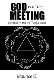 God Is at the Meeting: Spirituality and the Twelve Steps