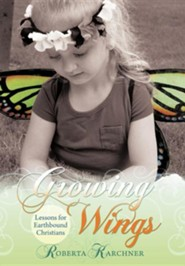 Growing Wings - Lessons for Earthbound Christians