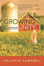 Growing Community: Helping Each Other Flourish Even Through Tough Times  -     By: Collette Campbell