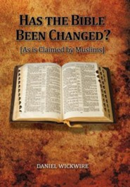 Has the Bible Been Changed?: As Is Claimed by Muslims  -     By: Daniel Wickwire