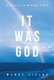 It Was God: Miracles in Modern Times
