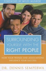 Surrounding Yourself With the Right People: How your friends and associations influence your success  -     By: Dennis Sempebwa