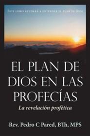 El Plan de Dios En Las Profec as: La Revelaci N Prof Tica
