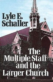 The Multiple Staff and the Larger Church    -              By: lyle Schaller