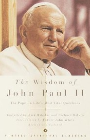 The Wisdom of John Paul II: The Pope on Life's Most Vital QuestionsRev and Updated Edition
