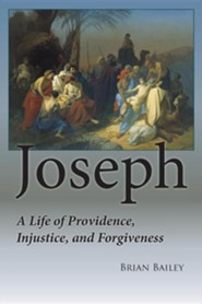 Joseph: A Life of Providence, Injustice and Forgiveness Original Edition