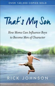 That's My Son, repackaged: How Moms Can Influence Boys to Become Men of Character