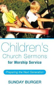 Children's Church Sermons for Worship Service: Preparing the Next Generation  -     By: Sunday Burger