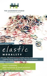 Elastic Morality: Leading Young Adults in Our Age of Acceptance  -     By: Chris Tompkins, Don Posterski, John McAuley