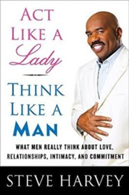 Act Like a Lady, Think Like a Man: What Men Really Think about Love, Relationships, Intimacy, and Commitment  -     By: Steve Harvey, Denene Millner