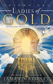 Ladies of Gold: The Remarkable Ministry of the Golden Candlestick, Volume One  -     By: James Maloney