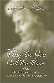 Why Do You Call Me Mom?: The Experience of an Alzheimer S Patient S Caregiver