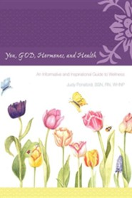 You, God, Hormones, and Health: An Informative and Inspirational Guide to Wellness
