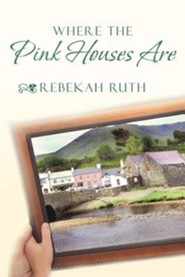 Where the Pink Houses Are  -     By: Rebekah Ruth