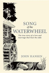 Song of the Waterwheel: The True Story of a Love and Marriage That Beat the Odds
