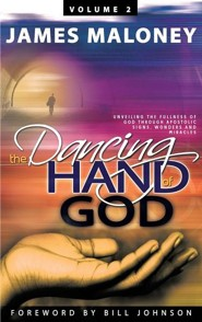 The Dancing Hand of God, Volume 2: Unveiling the Fullness of God Through Apostolic Signs, Wonders and Miracles  -     By: James Maloney