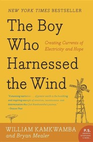 The Boy Who Harnessed the Wind: Creating Currents of Electricity and Hope  -     By: William Kamkwamba, Bryan Mealer