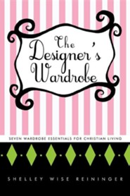 The Designer's Wardrobe: Seven Wardrobe Essentials for Christian Living