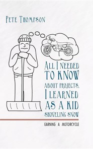All I Needed to Know about Projects, I Learned as a Kid Shoveling Snow: Earning a Motorcycle