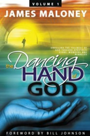 The Dancing Hand of God, Volume 1: Unveiling the Fullness of God Through Apostolic Signs, Wonders and Miracles  -     By: James Maloney