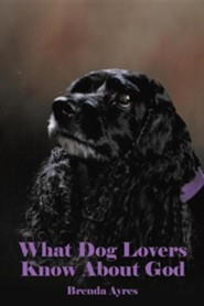 What Dog Lovers Know about God