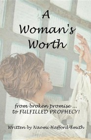 A Woman's Worth: ....from Broken Promise to Fulfilled Prophecy!!!!