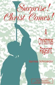 Surprise! Christ Comes!: A Christmas Pageant  -     By: Barney Schroeder