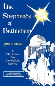 The Shepherds of Bethlehem: A Christmas Eve Candlelight Service  -     By: James H. Schackel