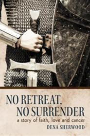 No Retreat, No Surrender: A Story of Faith, Love and Cancer.