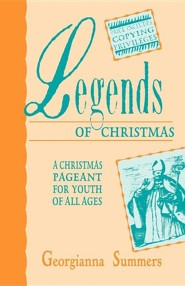 Legends of Christmas: A Christmas Pageant for Youth of All Ages  -     By: Georgianna Summers