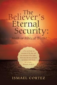 The Believer's Eternal Security: Myth or Biblical Truth?
