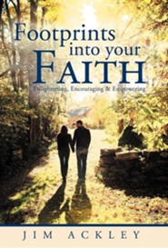 Footprints Into Your Faith: Enlightening, Encouraging & Empowering