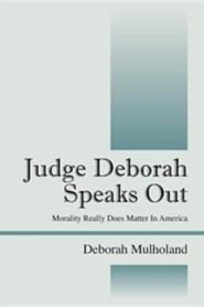 Judge Deborah Speaks Out: Morality Really Does Matter in America