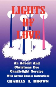 Lights of Love: An Advent and Christmas Eve Candlelight Service with Advent Banner Instructions