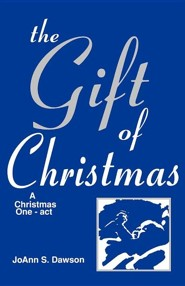 The Gift of Christmas: A Christmas One-Act  -     By: JoAnn S. Dawson
