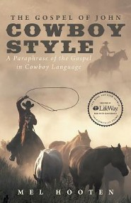 The Gospel of John Cowboy Style: A Paraphrase of the Gospel in Cowboy Language