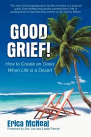 Good Grief!: How to Create an Oasis When Life Is a Desert