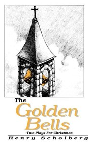The Golden Bells: Two Plays for Christmas  -     By: Henry Scholberg
