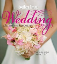 Southern Living Wedding Planner and Keepsake: What to Do Before Saying I Do