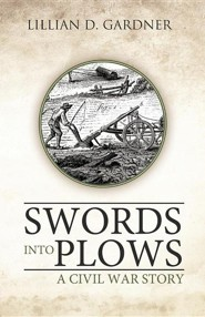 Swords Into Plows: A Civil War Story