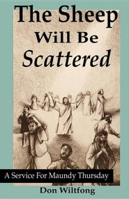 The Sheep Will Be Scattered: A Service for Maundy Thursday